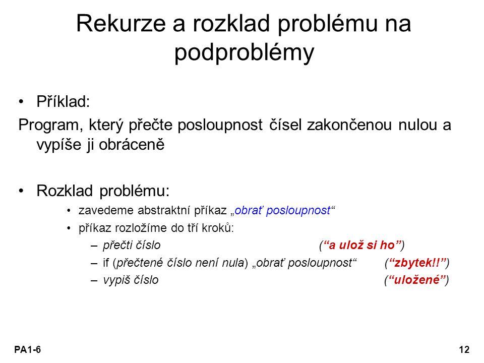 PA1-612 Rekurze a rozklad problému na podproblémy Příklad: Program, který přečte posloupnost čísel zakončenou nulou a vypíše ji obráceně Rozklad probl