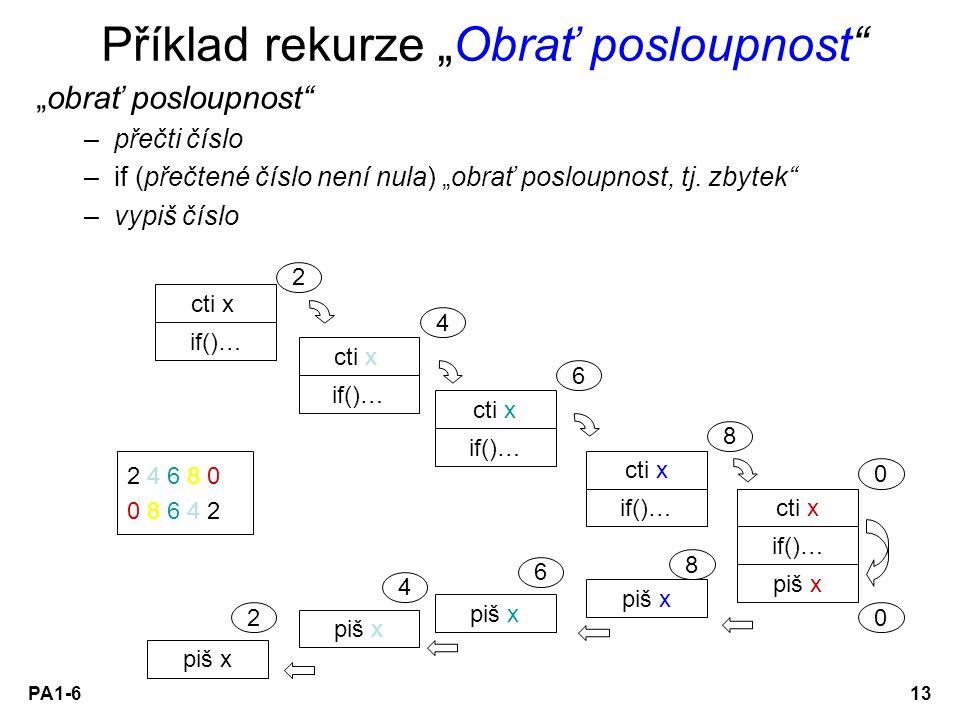 """PA1-613 Příklad rekurze """"Obrať posloupnost"""" """"obrať posloupnost"""" –přečti číslo –if (přečtené číslo není nula) """"obrať posloupnost, tj. zbytek"""" –vypiš čí"""