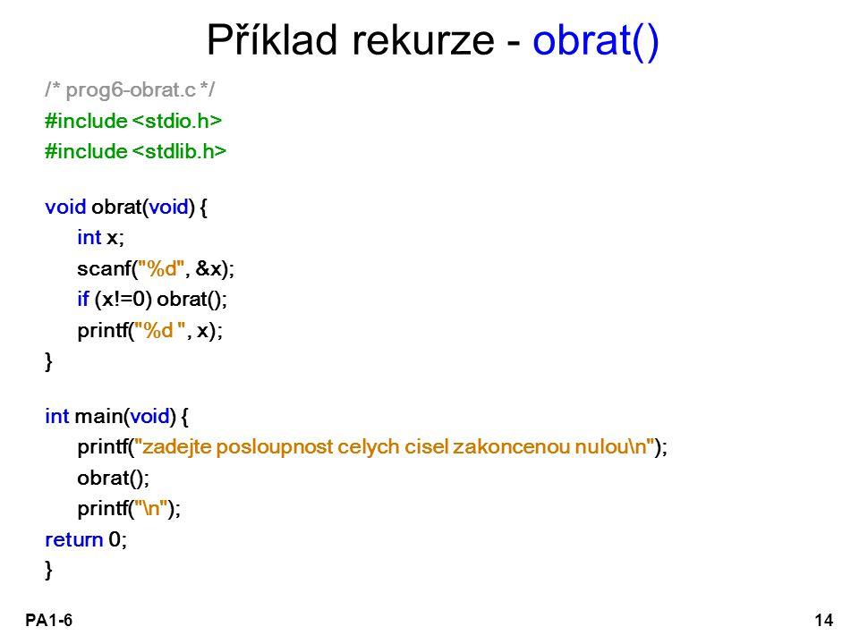 PA1-614 Příklad rekurze - obrat() /* prog6-obrat.c */ #include void obrat(void) { int x; scanf(
