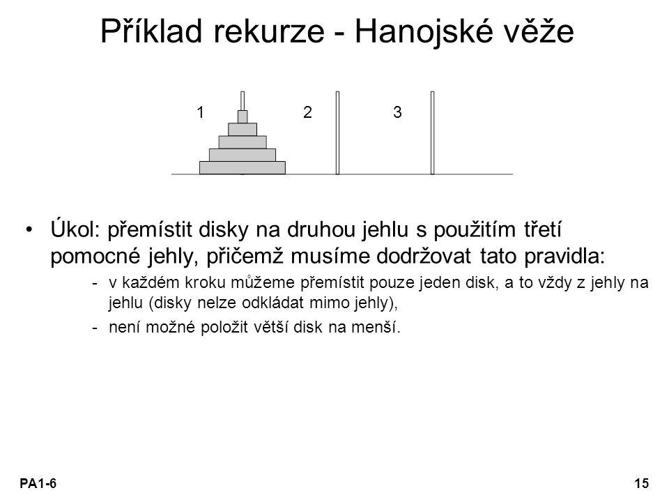 PA1-615 Příklad rekurze - Hanojské věže Úkol: přemístit disky na druhou jehlu s použitím třetí pomocné jehly, přičemž musíme dodržovat tato pravidla: