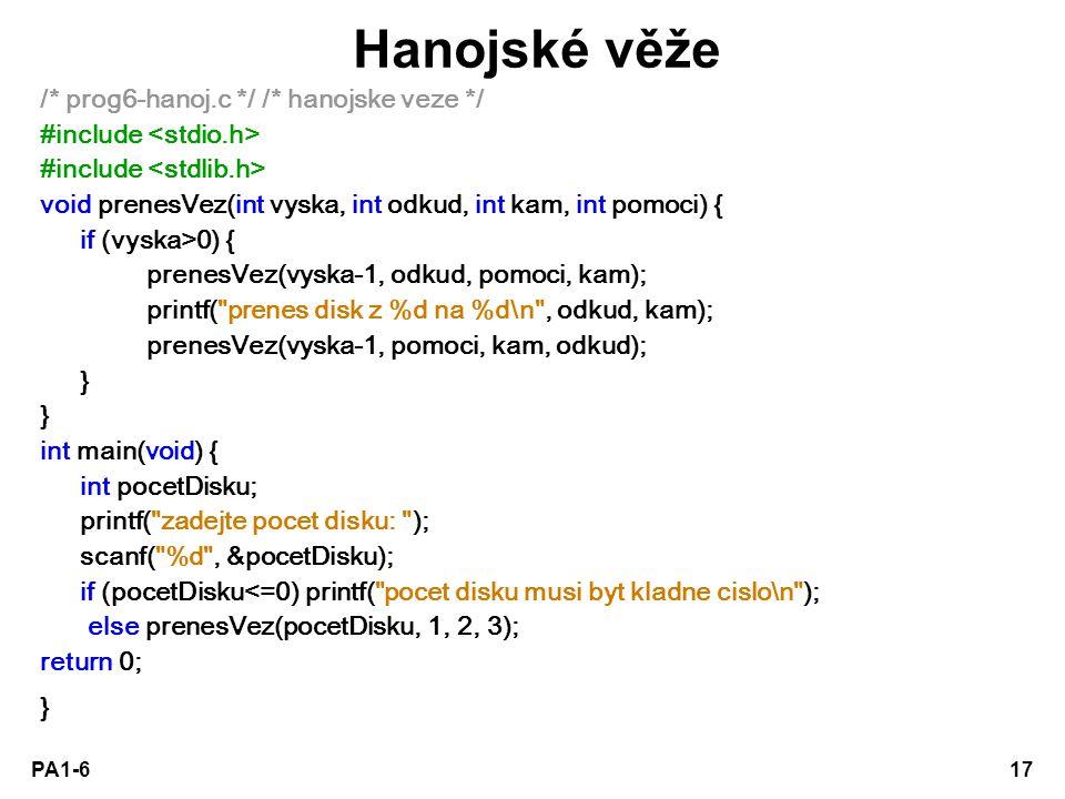 PA1-617 Hanojské věže /* prog6-hanoj.c */ /* hanojske veze */ #include void prenesVez(int vyska, int odkud, int kam, int pomoci) { if (vyska>0) { pren