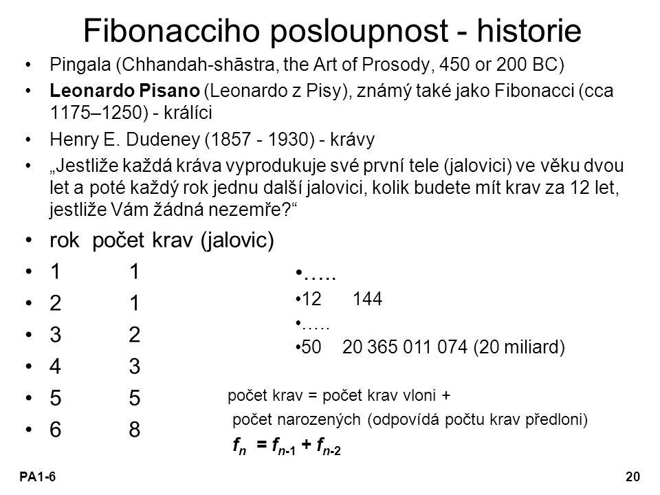 PA1-620 Fibonacciho posloupnost - historie Pingala (Chhandah-shāstra, the Art of Prosody, 450 or 200 BC) Leonardo Pisano (Leonardo z Pisy), známý také