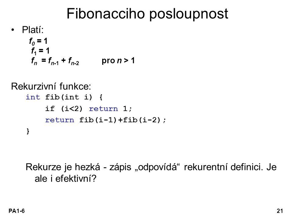 PA1-621 Fibonacciho posloupnost Platí: f 0 = 1 f 1 = 1 f n = f n-1 + f n-2 pro n > 1 Rekurzivní funkce: int fib(int i) { if (i<2) return 1; return fib