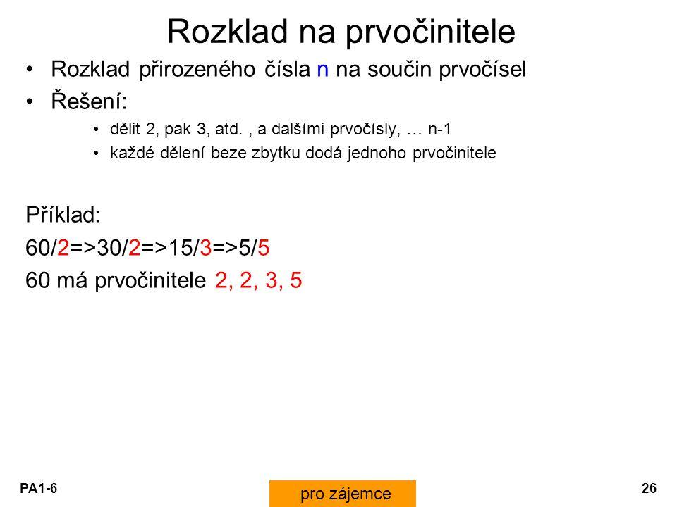 PA1-626 Rozklad na prvočinitele Rozklad přirozeného čísla n na součin prvočísel Řešení: dělit 2, pak 3, atd., a dalšími prvočísly, … n-1 každé dělení