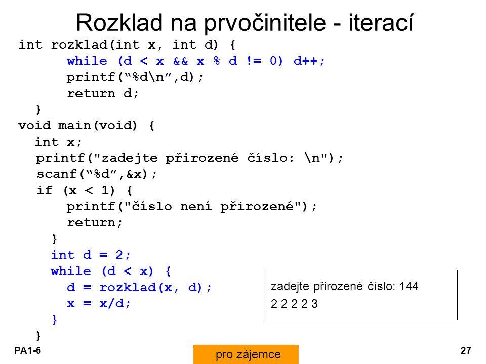 "PA1-627 Rozklad na prvočinitele - iterací int rozklad(int x, int d) { while (d < x && x % d != 0) d++; printf(""%d\n"",d); return d; } void main(void) {"