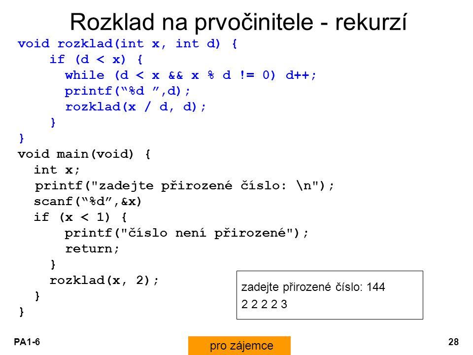 """PA1-628 Rozklad na prvočinitele - rekurzí void rozklad(int x, int d) { if (d < x) { while (d < x && x % d != 0) d++; printf(""""%d """",d); rozklad(x / d, d"""