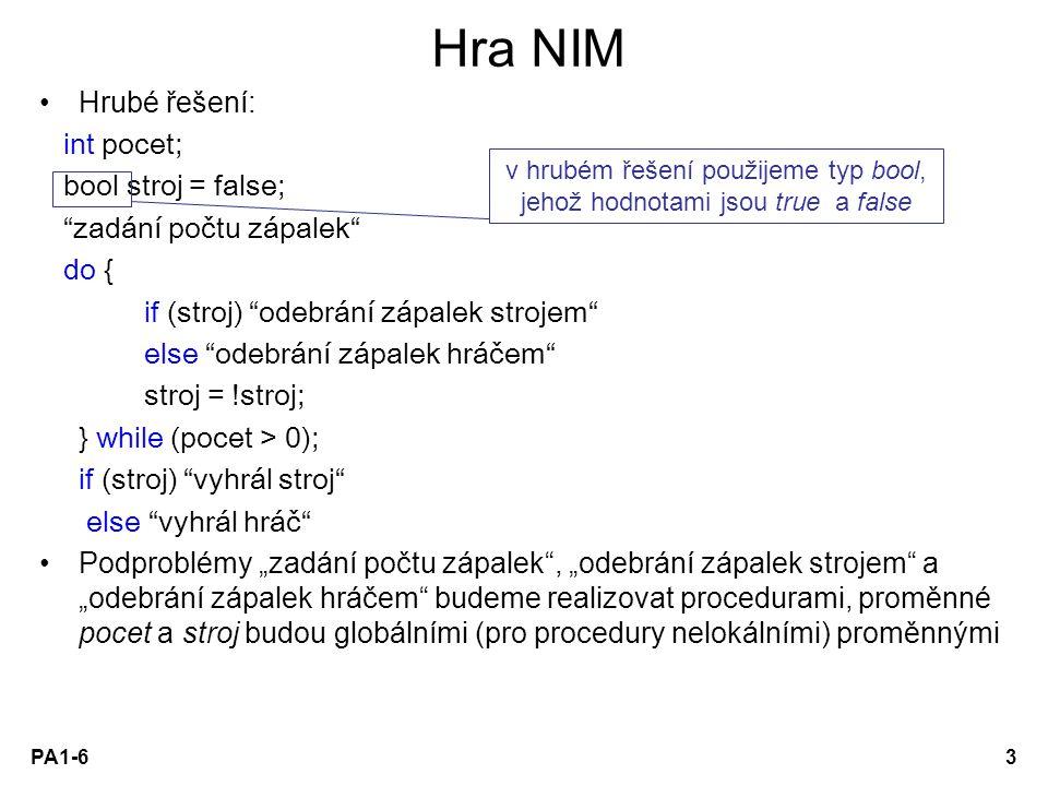 """PA1-63 Hra NIM Hrubé řešení: int pocet; bool stroj = false; """"zadání počtu zápalek"""" do { if (stroj) """"odebrání zápalek strojem"""" else """"odebrání zápalek h"""