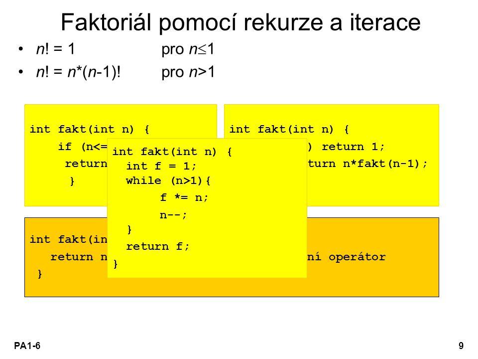 PA1-69 Faktoriál pomocí rekurze a iterace n! = 1 pro n  1 n! = n*(n-1)!pro n>1 int fakt(int n) { if (n<=1) return 1; else return n*fakt(n-1); } int f