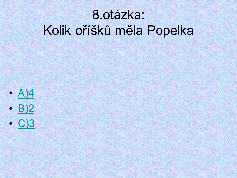 8.otázka: Kolik oříšků měla Popelka A)4 B)2 C)3