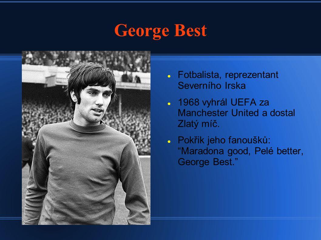 George Best Fotbalista, reprezentant Severního Irska 1968 vyhrál UEFA za Manchester United a dostal Zlatý míč.