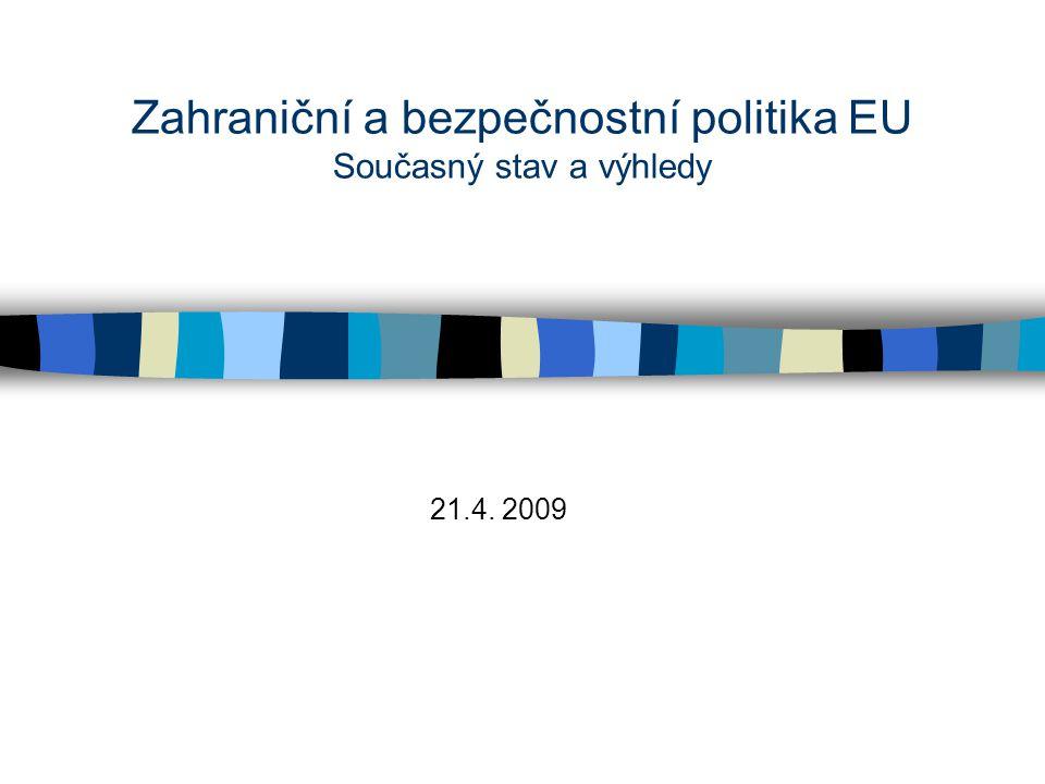 Zahraniční a bezpečnostní politika EU Současný stav a výhledy 21.4. 2009