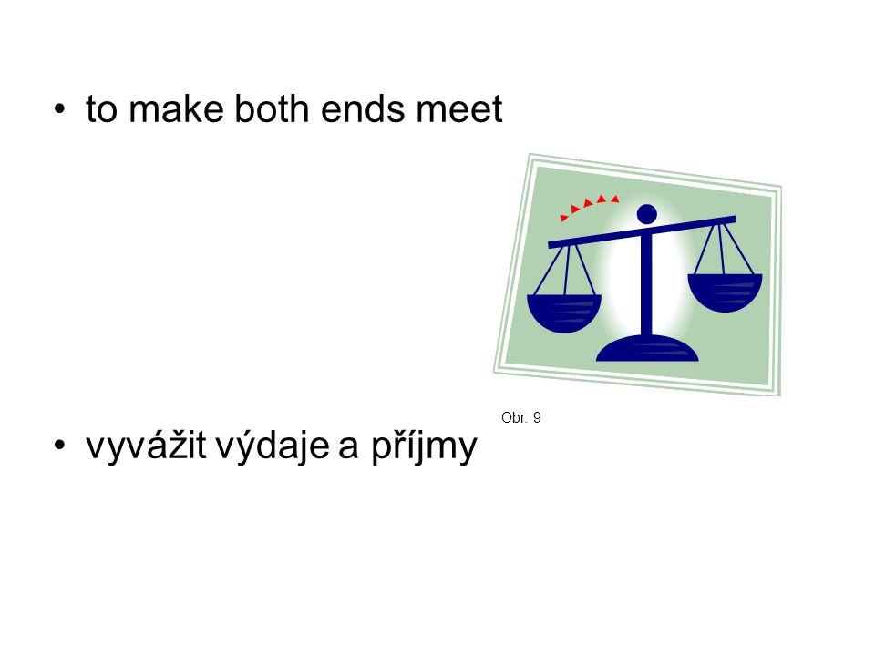 to make both ends meet vyvážit výdaje a příjmy Obr. 9