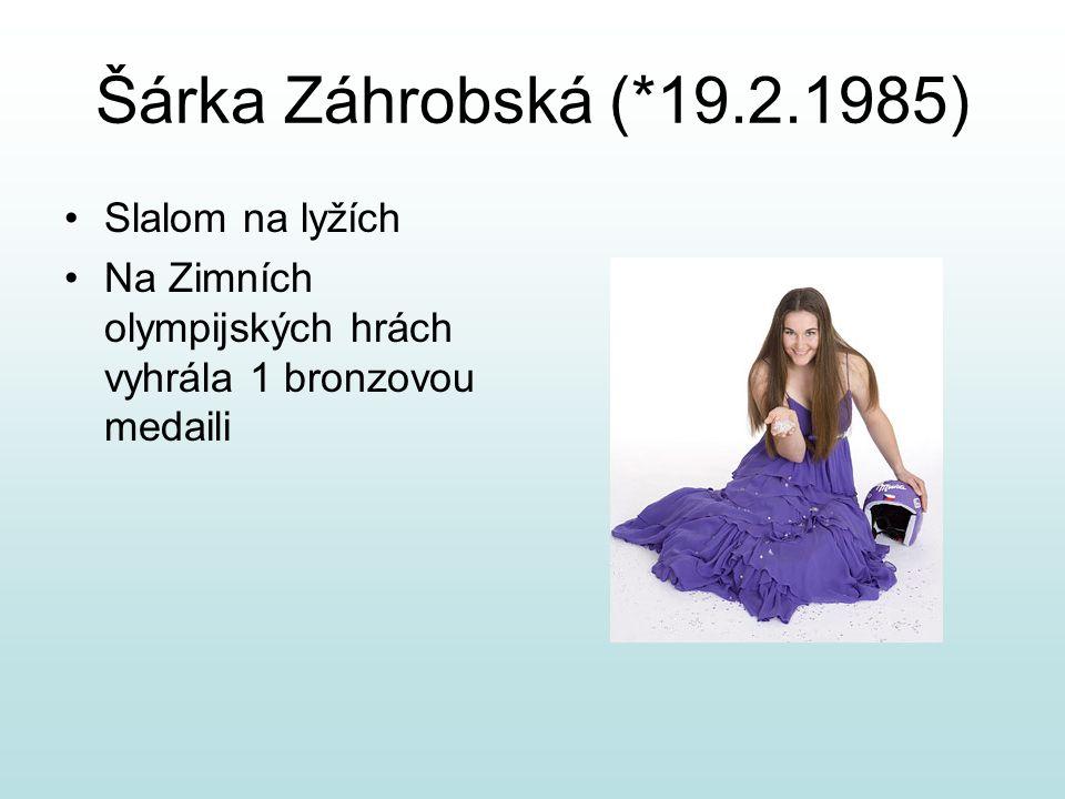 Šárka Záhrobská (*19.2.1985) Slalom na lyžích Na Zimních olympijských hrách vyhrála 1 bronzovou medaili