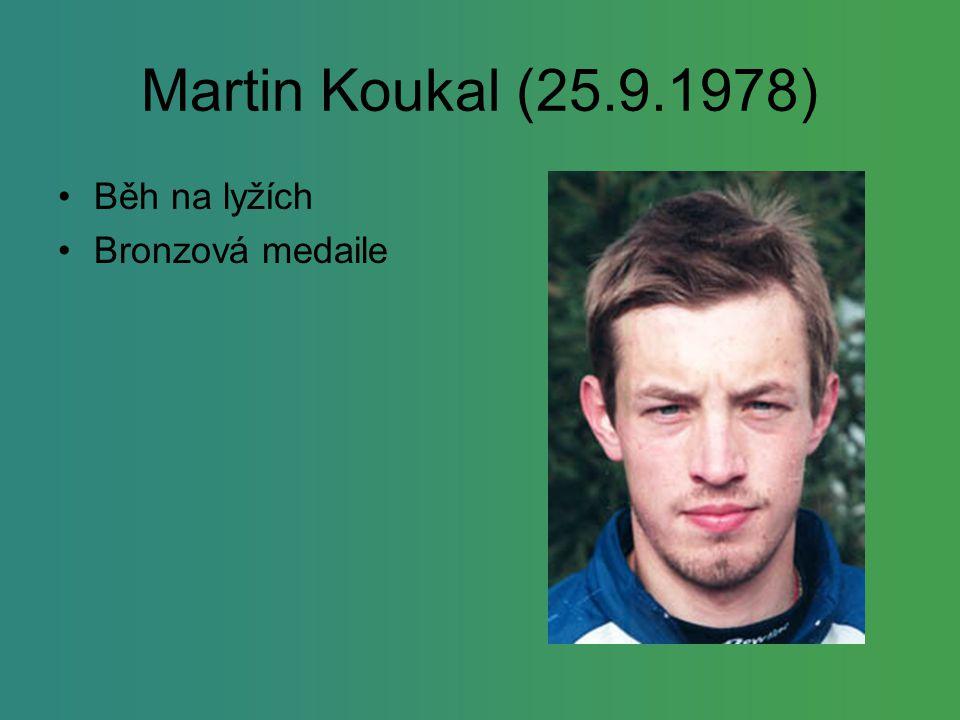 Martin Koukal (25.9.1978) Běh na lyžích Bronzová medaile