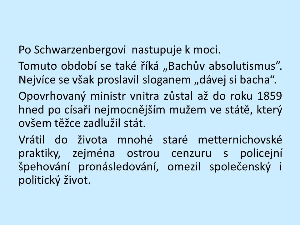 """Po Schwarzenbergovi nastupuje k moci. Tomuto období se také říká """"Bachův absolutismus ."""