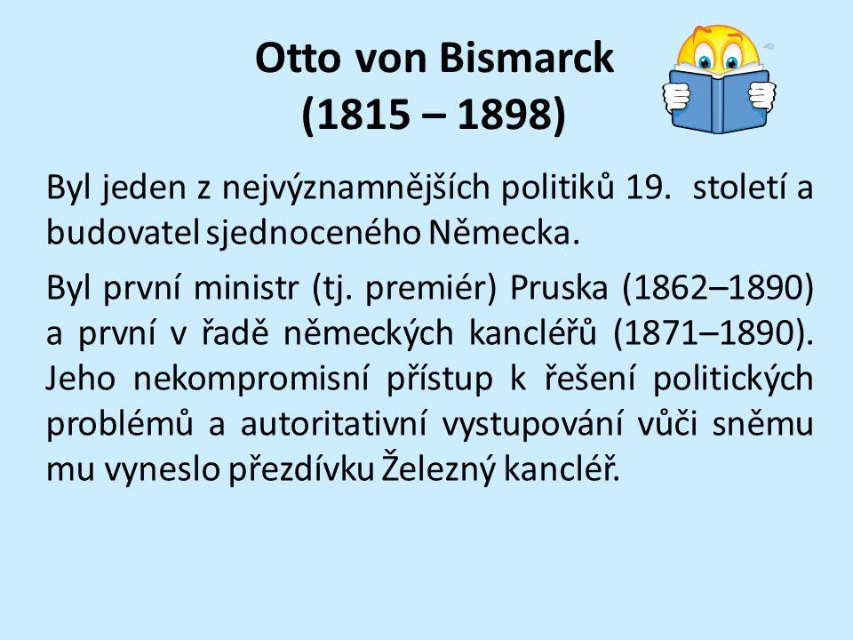 Otto von Bismarck (1815 – 1898) Byl jeden z nejvýznamnějších politiků 19.
