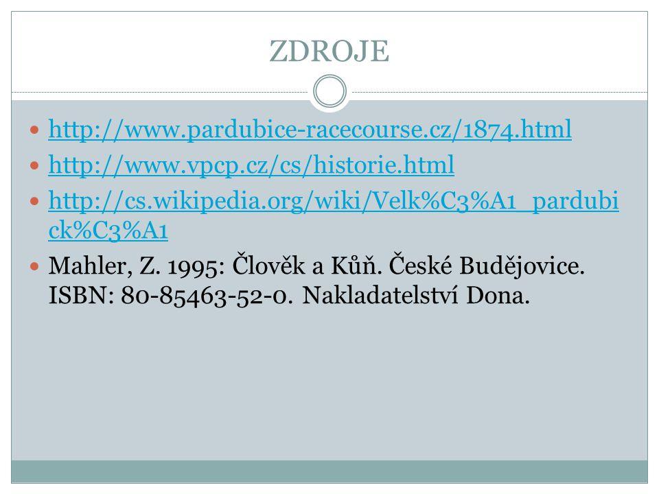 ZDROJE http://www.pardubice-racecourse.cz/1874.html http://www.vpcp.cz/cs/historie.html http://cs.wikipedia.org/wiki/Velk%C3%A1_pardubi ck%C3%A1 http://cs.wikipedia.org/wiki/Velk%C3%A1_pardubi ck%C3%A1 Mahler, Z.