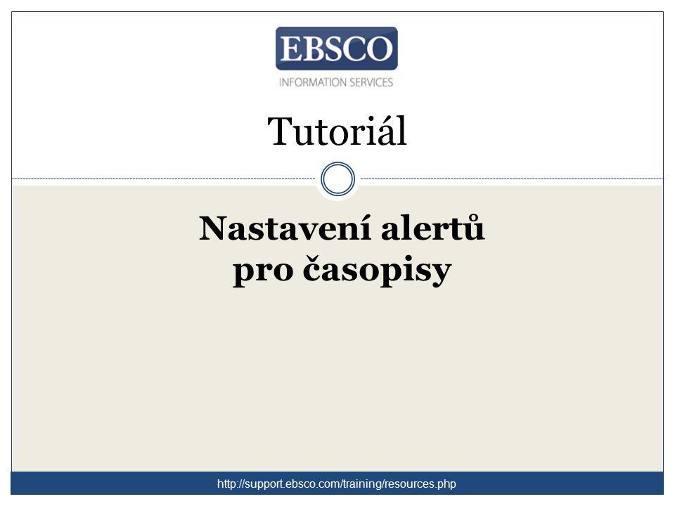 Tutoriál Nastavení alertů pro časopisy http://support.ebsco.com/training/resources.php