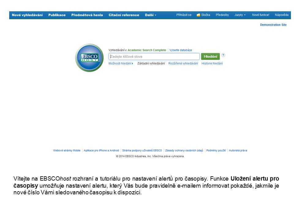 Vítejte na EBSCOhost rozhraní a tutoriálu pro nastavení alertů pro časopisy. Funkce Uložení alertu pro časopisy umožňuje nastavení alertu, který Vás b