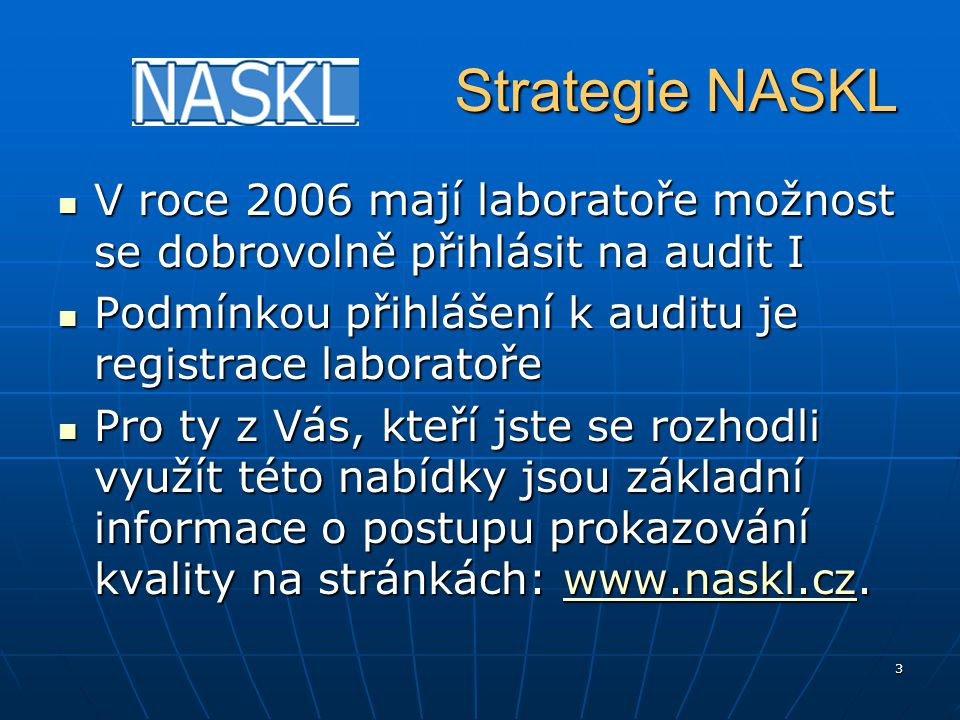 3 Strategie NASKL Strategie NASKL V roce 2006 mají laboratoře možnost se dobrovolně přihlásit na audit I V roce 2006 mají laboratoře možnost se dobrov