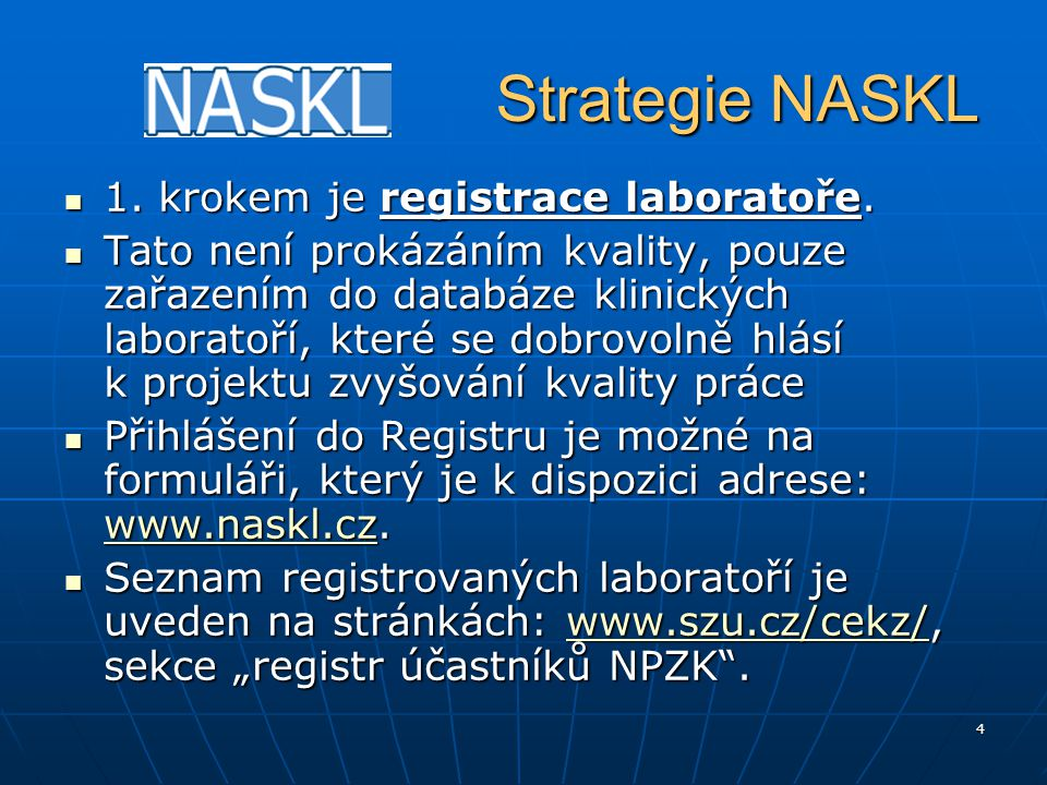 4 Strategie NASKL Strategie NASKL 1. krokem je registrace laboratoře. 1. krokem je registrace laboratoře. Tato není prokázáním kvality, pouze zařazení