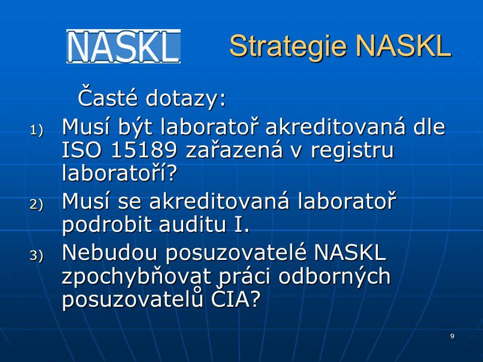 9 Strategie NASKL Strategie NASKL Časté dotazy: 1) Musí být laboratoř akreditovaná dle ISO 15189 zařazená v registru laboratoří? 2) Musí se akreditova