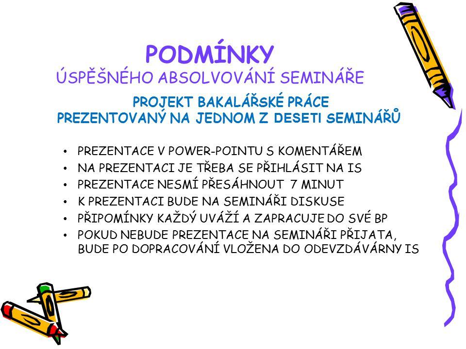 PODMÍNKY ÚSPĚŠNÉHO ABSOLVOVÁNÍ SEMINÁŘE PROJEKT BAKALÁŘSKÉ PRÁCE NEJPOZDĚJI DO 15.1.2010 ULOŽENÝ DO ODEVZDÁVÁRNY IS !!.