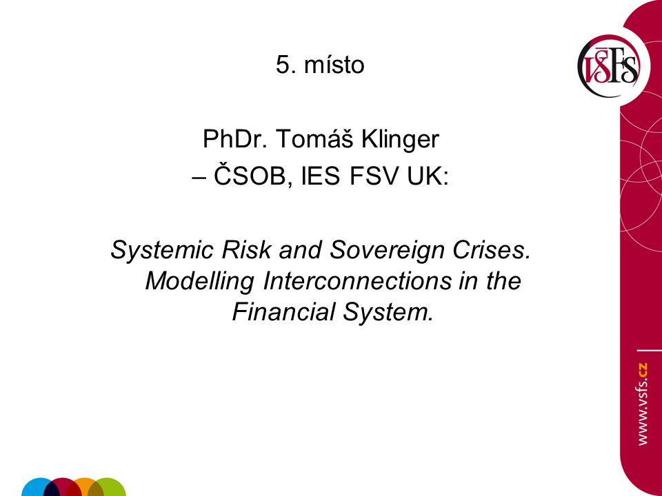 5. místo PhDr. Tomáš Klinger – ČSOB, IES FSV UK: Systemic Risk and Sovereign Crises.