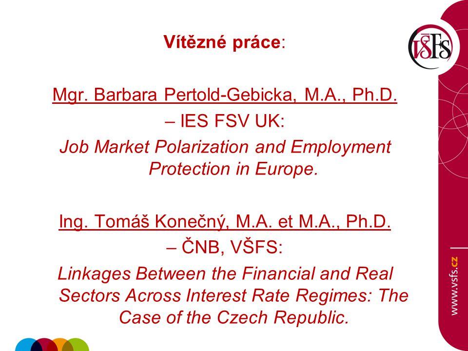 Vítězné práce: Mgr. Barbara Pertold-Gebicka, M.A., Ph.D. – IES FSV UK: Job Market Polarization and Employment Protection in Europe. Ing. Tomáš Konečný