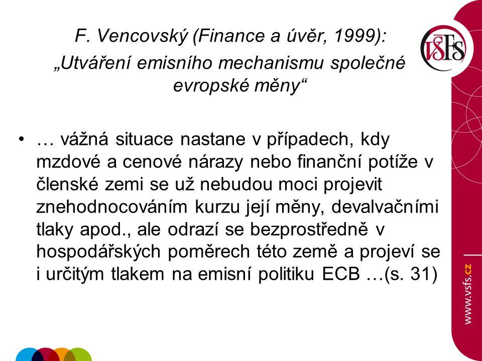 """F. Vencovský (Finance a úvěr, 1999): """"Utváření emisního mechanismu společné evropské měny"""" … vážná situace nastane v případech, kdy mzdové a cenové ná"""