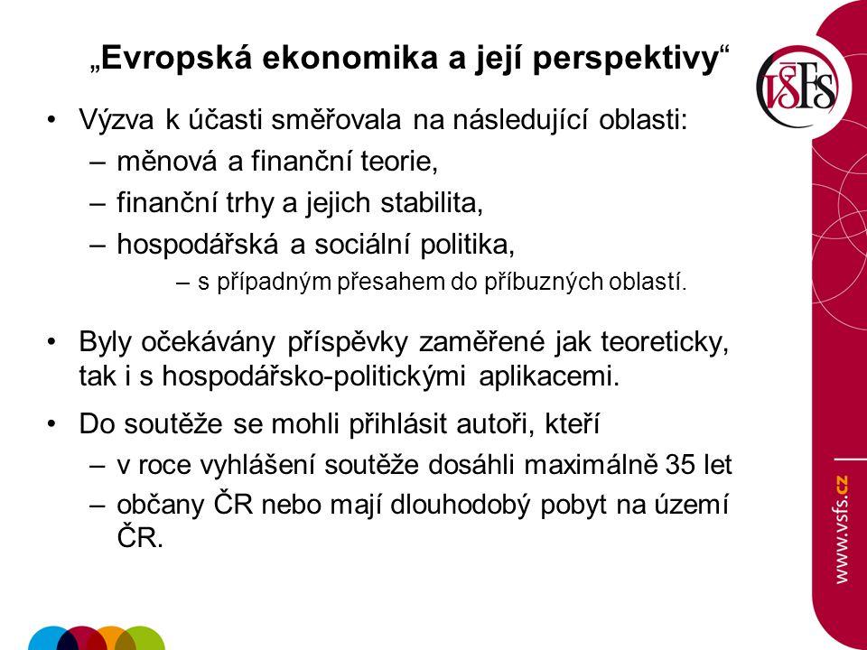 """""""Evropská ekonomika a její perspektivy"""" Výzva k účasti směřovala na následující oblasti: –měnová a finanční teorie, –finanční trhy a jejich stabilita,"""