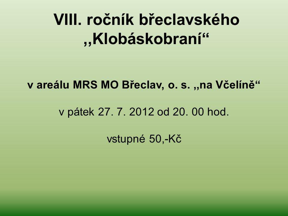 """VIII. ročník břeclavského,,Klobáskobraní"""" v areálu MRS MO Břeclav, o. s.,,na Včelíně"""" v pátek 27. 7. 2012 od 20. 00 hod. vstupné 50,-Kč"""