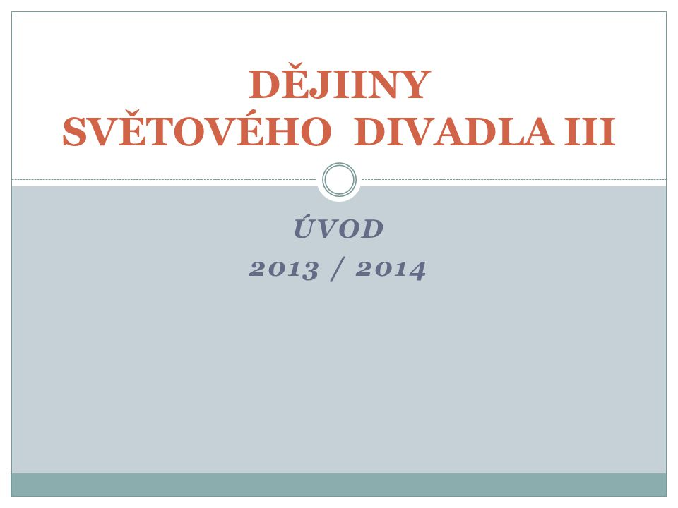 ÚVOD 2013 / 2014 DĚJIINY SVĚTOVÉHO DIVADLA III
