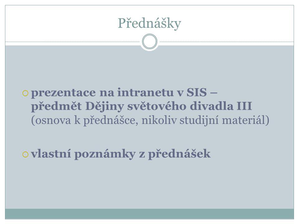 Přednášky  prezentace na intranetu v SIS – předmět Dějiny světového divadla III (osnova k přednášce, nikoliv studijní materiál)  vlastní poznámky z