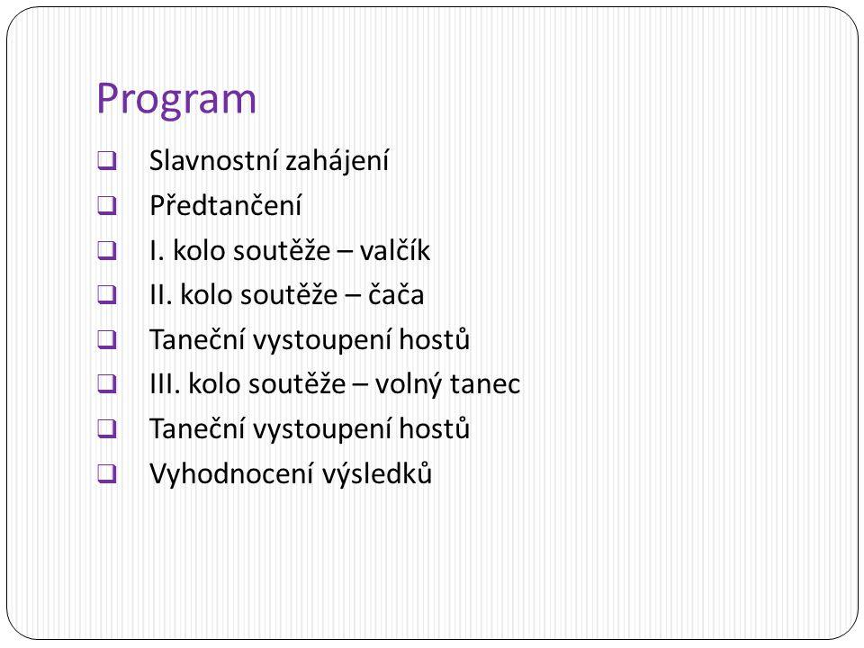 Program  Slavnostní zahájení  Předtančení  I. kolo soutěže – valčík  II.