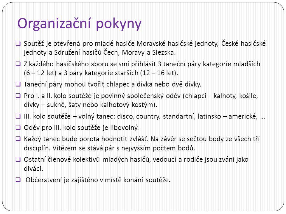 Organizační pokyny  Soutěž je otevřená pro mladé hasiče Moravské hasičské jednoty, České hasičské jednoty a Sdružení hasičů Čech, Moravy a Slezska.