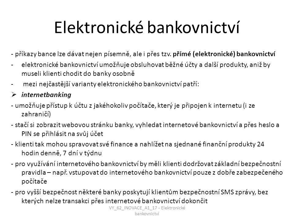 Elektronické bankovnictví - příkazy bance lze dávat nejen písemně, ale i přes tzv. přímé (elektronické) bankovnictví -elektronické bankovnictví umožňu