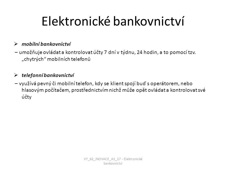 """Elektronické bankovnictví  mobilní bankovnictví – umožňuje ovládat a kontrolovat účty 7 dní v týdnu, 24 hodin, a to pomocí tzv. """"chytrých"""" mobilních"""