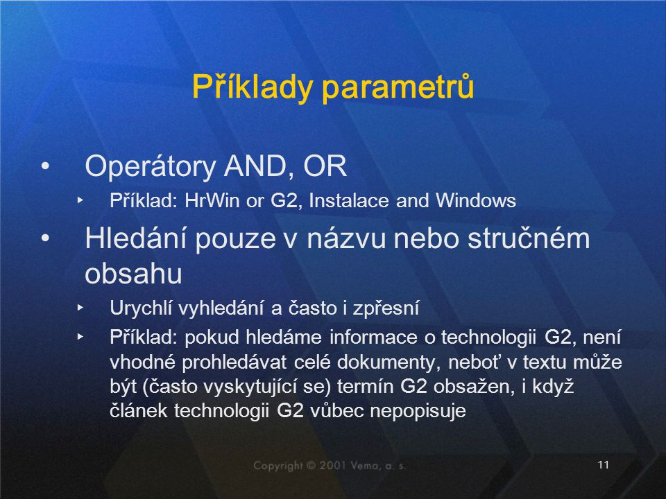11 Příklady parametrů Operátory AND, OR ▸Příklad: HrWin or G2, Instalace and Windows Hledání pouze v názvu nebo stručném obsahu ▸Urychlí vyhledání a č