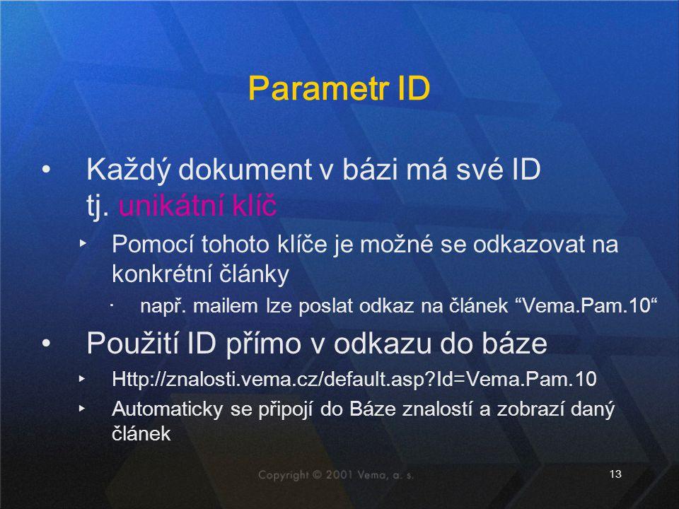 13 Parametr ID Každý dokument v bázi má své ID tj. unikátní klíč ▸Pomocí tohoto klíče je možné se odkazovat na konkrétní články ‧např. mailem lze posl