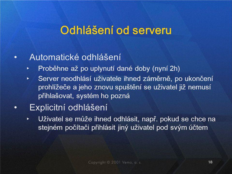 18 Odhlášení od serveru Automatické odhlášení ▸Proběhne až po uplynutí dané doby (nyní 2h) ▸Server neodhlásí uživatele ihned záměrně, po ukončení proh