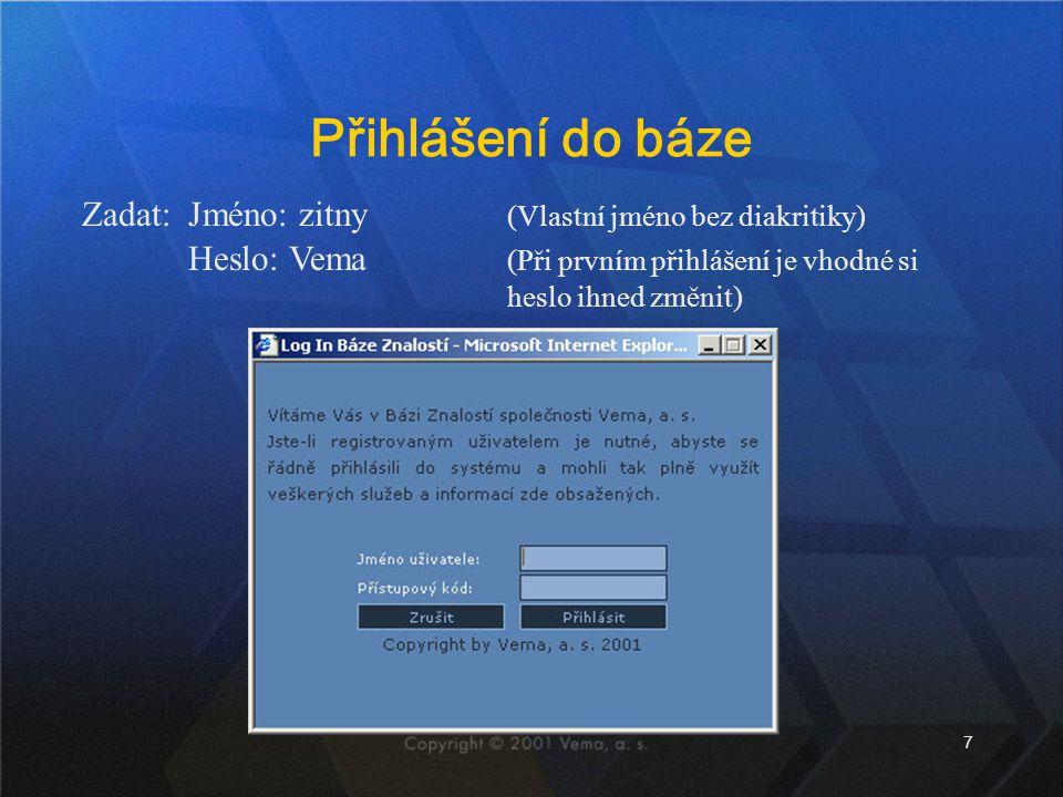 7 Přihlášení do báze Zadat: Jméno: zitny (Vlastní jméno bez diakritiky) Heslo: Vema (Při prvním přihlášení je vhodné si heslo ihned změnit)