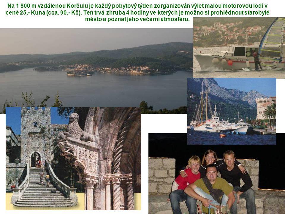 Na 1 800 m vzdálenou Korčulu je každý pobytový týden zorganizován výlet malou motorovou lodí v ceně 25,- Kuna (cca. 90,- Kč). Ten trvá zhruba 4 hodiny