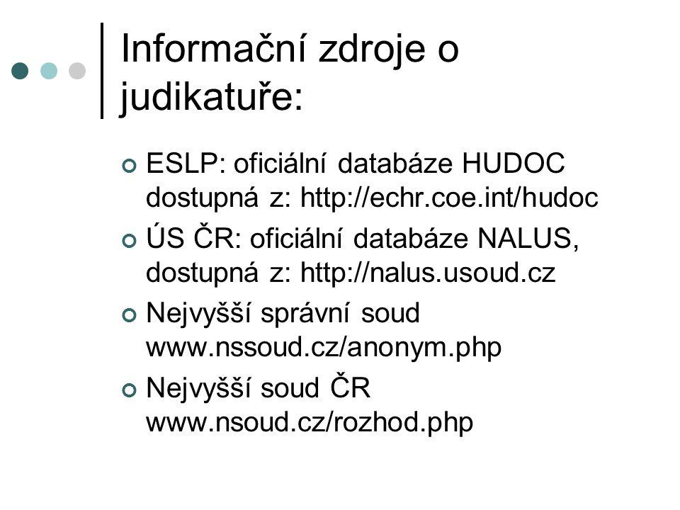 Informační zdroje o judikatuře: ESLP: oficiální databáze HUDOC dostupná z: http://echr.coe.int/hudoc ÚS ČR: oficiální databáze NALUS, dostupná z: http