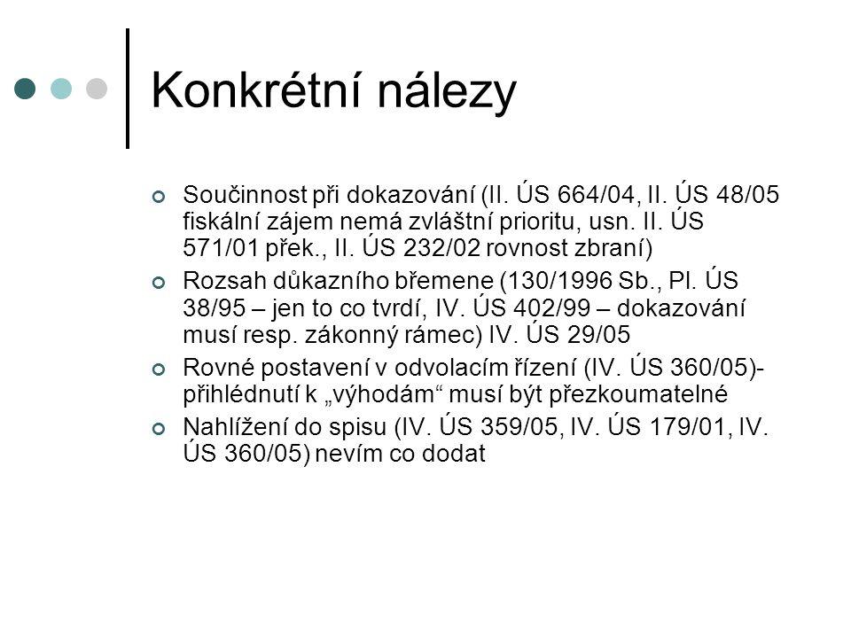 Konkrétní nálezy Součinnost při dokazování (II. ÚS 664/04, II. ÚS 48/05 fiskální zájem nemá zvláštní prioritu, usn. II. ÚS 571/01 přek., II. ÚS 232/02