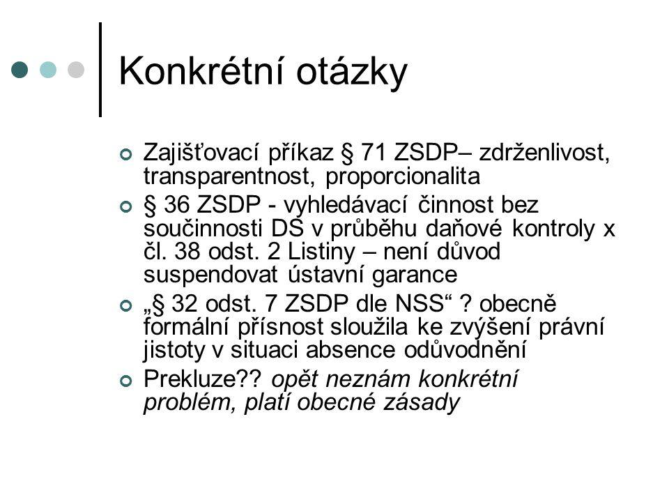 Konkrétní otázky Zajišťovací příkaz § 71 ZSDP– zdrženlivost, transparentnost, proporcionalita § 36 ZSDP - vyhledávací činnost bez součinnosti DS v prů