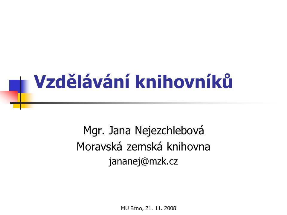 MU Brno, 21. 11. 2008 Vzdělávání knihovníků Mgr.
