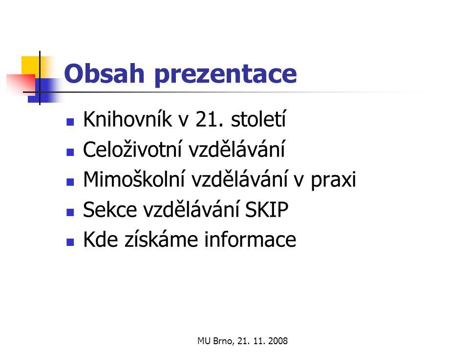 MU Brno, 21. 11. 2008 Obsah prezentace Knihovník v 21.