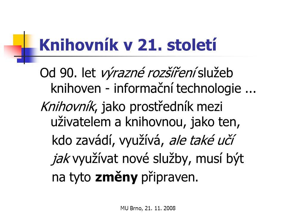 MU Brno, 21. 11. 2008 Knihovník v 21. století Od 90.