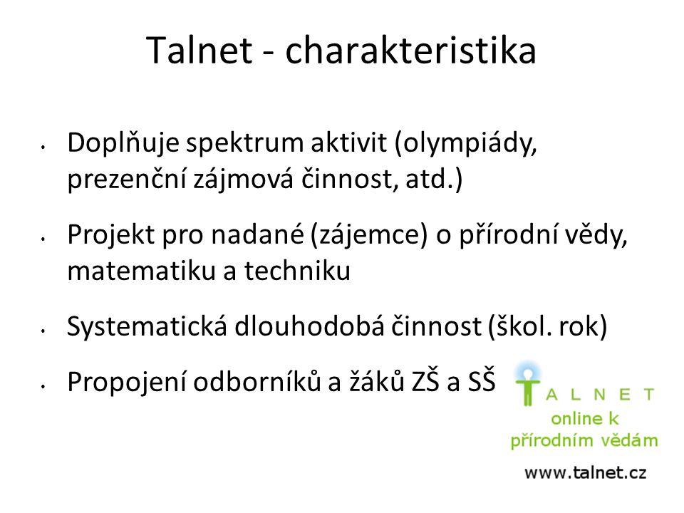 Talnet - charakteristika Doplňuje spektrum aktivit (olympiády, prezenční zájmová činnost, atd.) Projekt pro nadané (zájemce) o přírodní vědy, matematiku a techniku Systematická dlouhodobá činnost (škol.